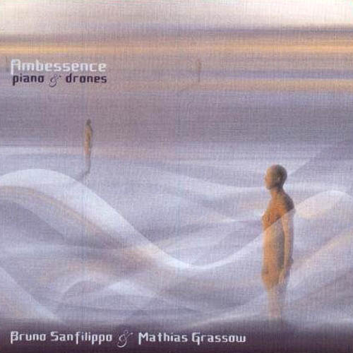 Bruno Sanfilippo & Mathias Grassow - Ambessence [Piano and Drones]