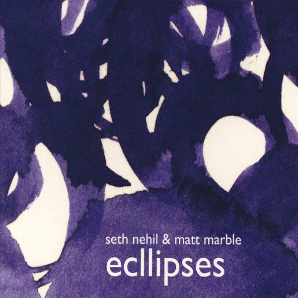 Seth Nehil & Matt Marble - Ecllipses