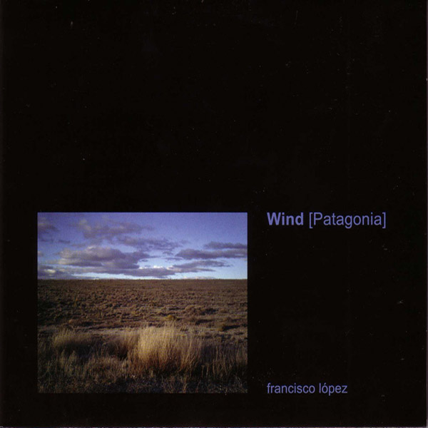 Francisco Lopez - Wind [Patagonia]
