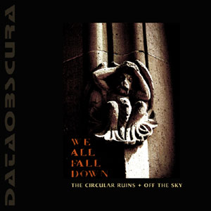The Circular Ruins + Off The Sky - We All Fall Down