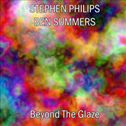 Ben Summers & Stephen Philips - Beyond the Glaze (CDR)
