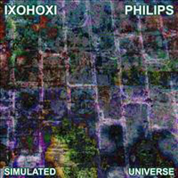 IXOHOXI/Stephen Philips - Simulated Universe