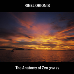 Rigel Orionis - The Anatomy of Zen (Part 2)