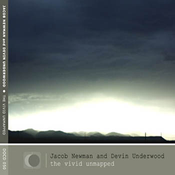 Jacob Newman and Devin Underwood - The Vivid Unmapped