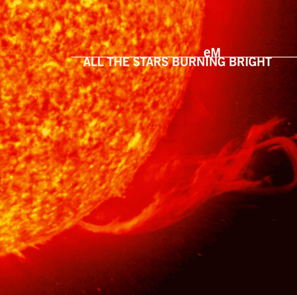 eM - All the Stars Burning Bright