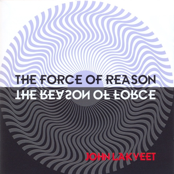 John Lakveet - The Force of Reason