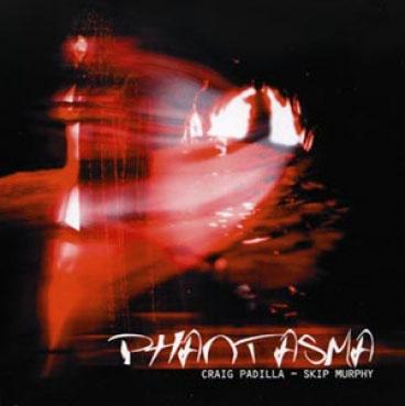 Craig Padilla and Skip Murphy - Phantasma