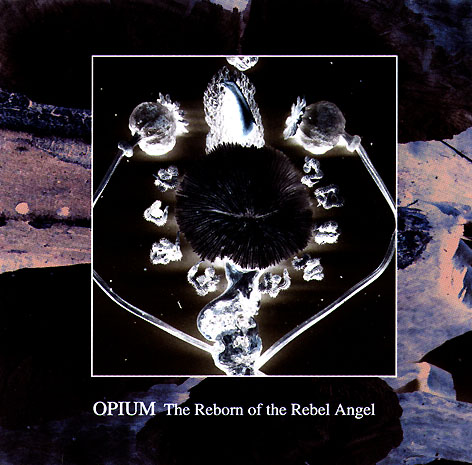 Opium - The Reborn of the Rebel Angel