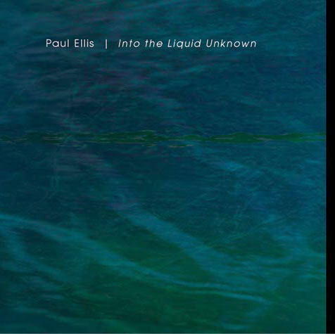 Paul Ellis - Into the Liquid Unknown