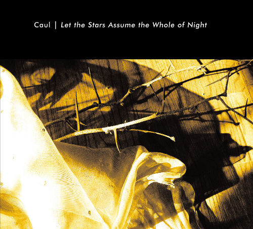 Caul - Let the Stars Assume the Whole of Night