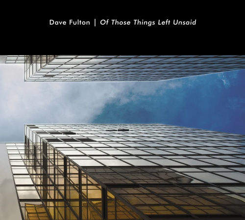 Dave Fulton -  Of These Things Left Unsaid