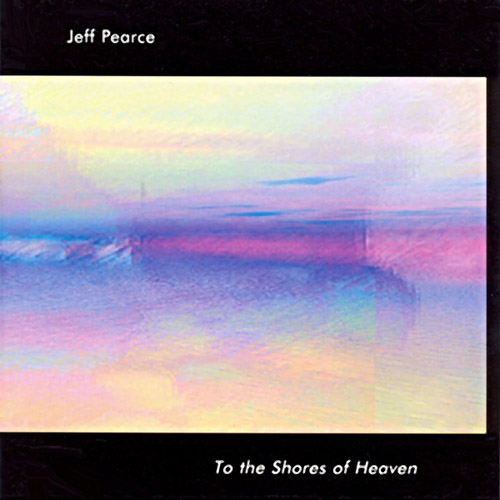 Jeff Pearce - To the Shores of Heaven
