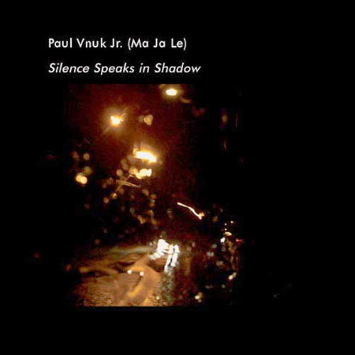 Paul Vnuk Jr. (Ma Ja Le) - Silence Speaks in Shadow