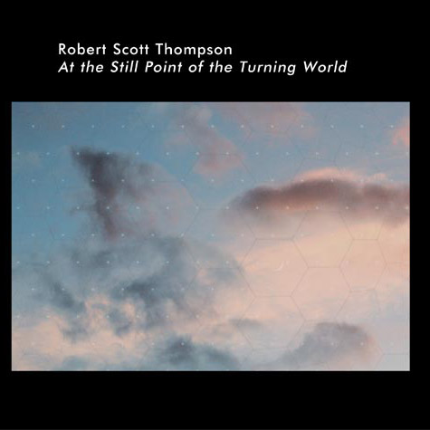 Robert Scott Thompson - At the Still Point of the Turning World