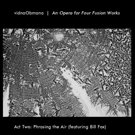 vidnaObmana - An Opera for Four Fusions Works (Act 2, Phrasing the Air)