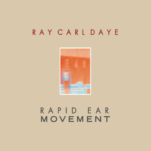 Ray Carl Daye - Rapid Ear Movement