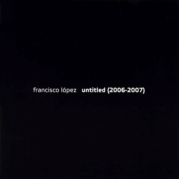 Francisco Lopez - Untitled (2006-2007) (2CD)