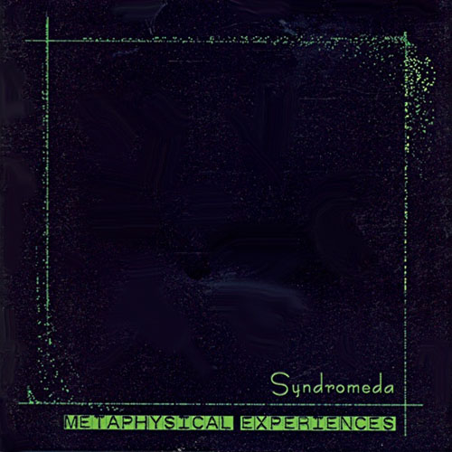 Syndromeda - Metaphysical Experiences