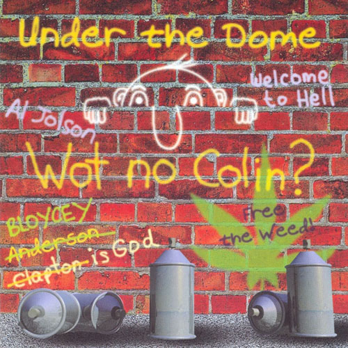 Under the Dome - Wot No Colin?