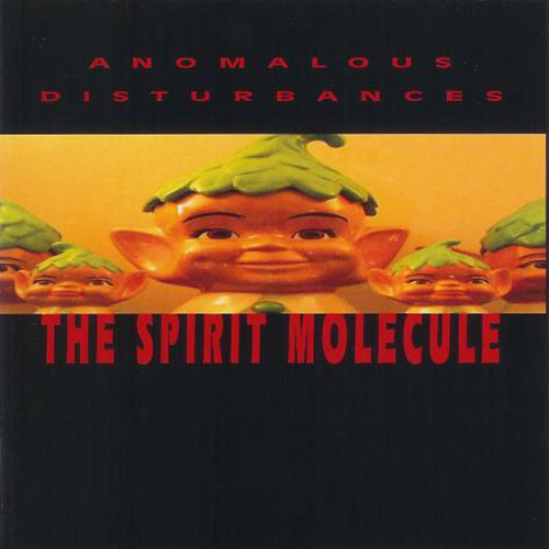 Anomalous Disturbances - The Spirit Molecule