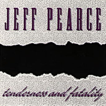 Jeff Pearce - Tenderness and Fatality