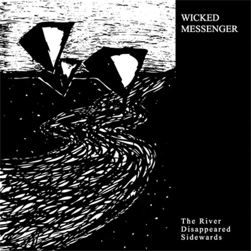 Wicked Messenger - The River Disappeared Sidewards
