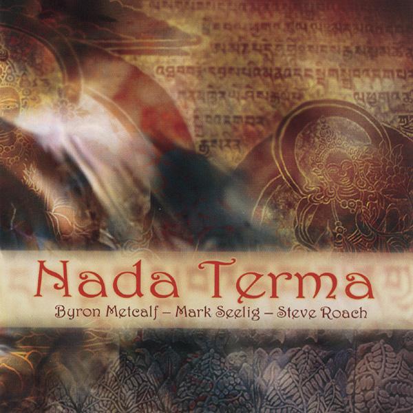 Byron Metcalf / Mark Seelig / Steve Roach - Nada Terma