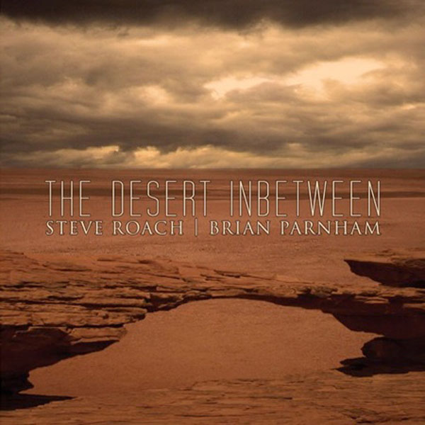 Steve Roach/Brian Parnham - The Desert Inbetween