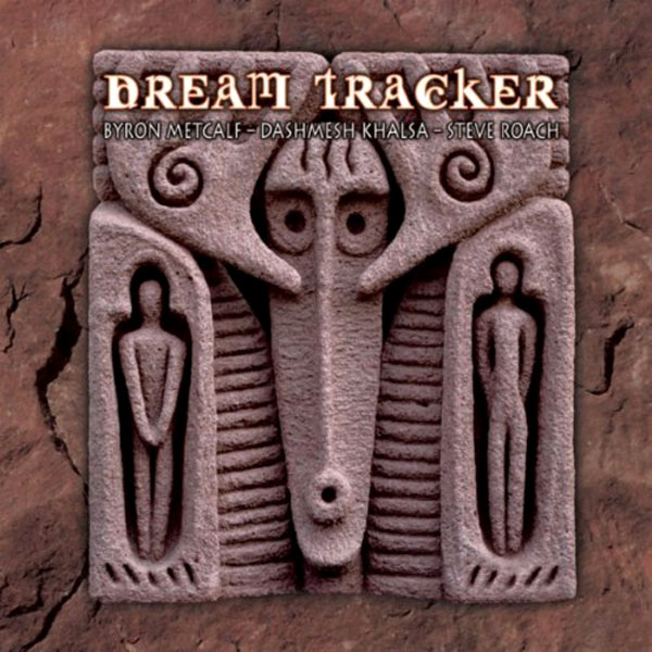 Byron Metcalf/ Dashmesh Khalsa/ Steve Roach - Dream Tracker
