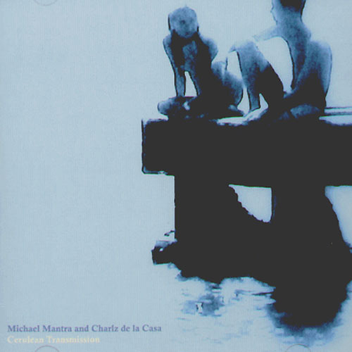 Michael Mantra and Charlz de la Casa - Cerulean Transmission
