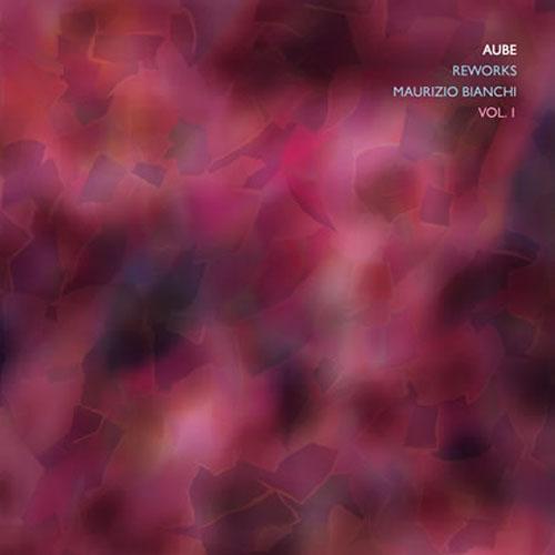 Aube - Reworks Maurizio Bianchi Vol. 1