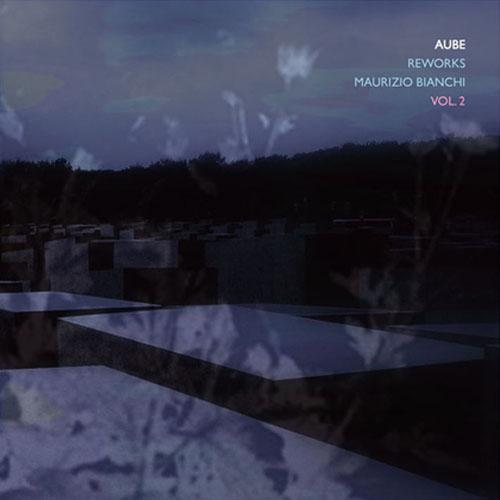 Aube - Reworks Maurizio Bianchi Vol. 2