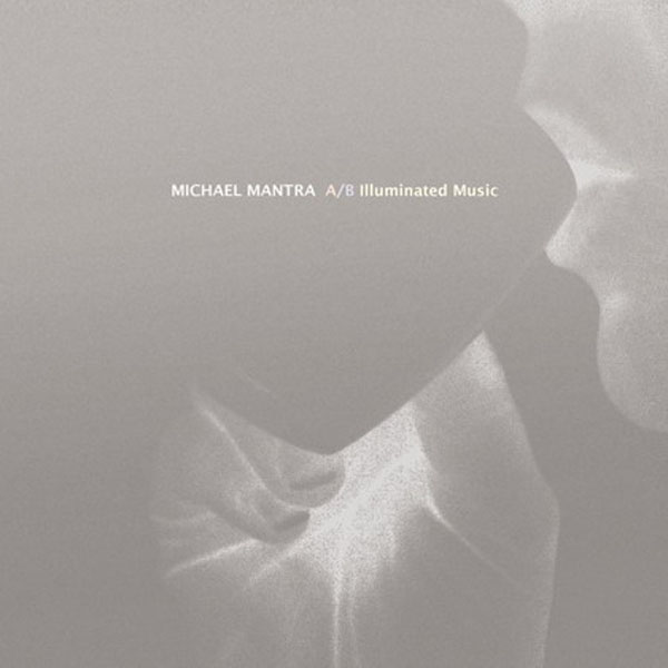 Michael Mantra - A/B Illuminated Music
