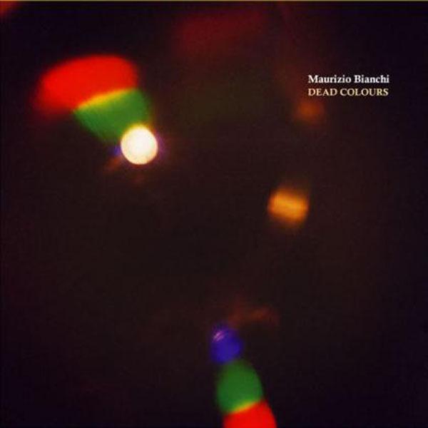 Maurizio Bianchi - Dead Colours