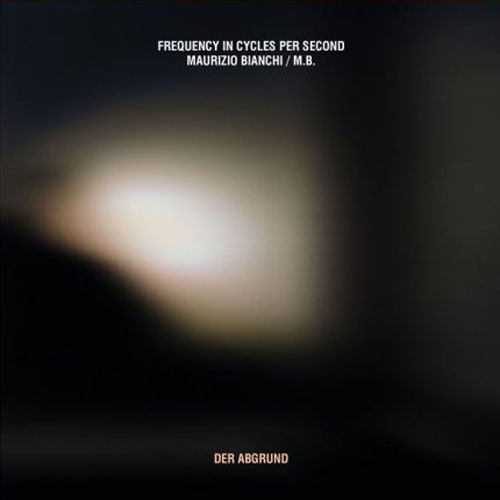 Frequency In Cycles Per Second & Maurizio Binachi / M.B. - Der Abgrund