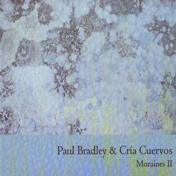 Paul Bradley & Cria Cuervos - Moraines II