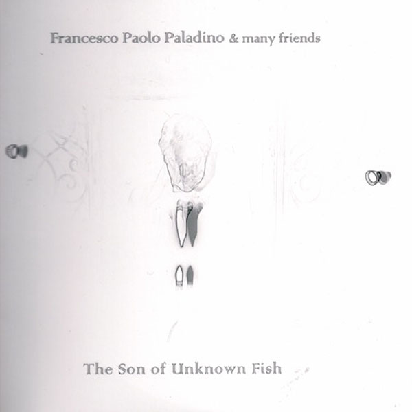 Francesco Paolo Paladino & Many Friends - The Son of Unknown Fish (CD + DVD)