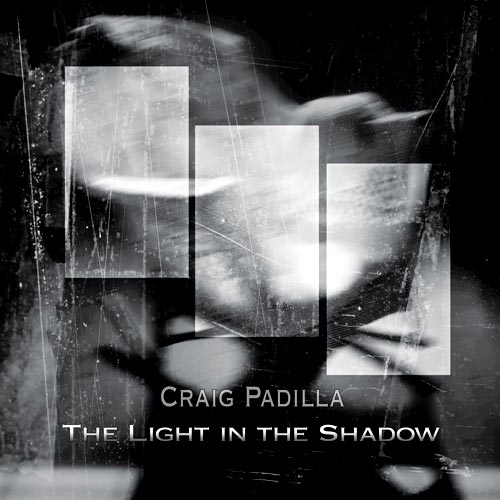 Craig Padilla - The Light in the Shadow