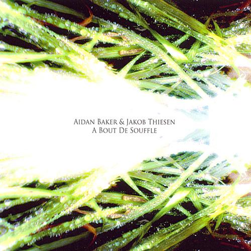 Aidan Baker & Jakob Thiesen - A Bout De Souffle (ltd. cd)